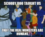 Scooby Doo Taught Us...