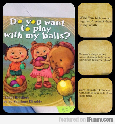 Do You Want To Play With My Balls?