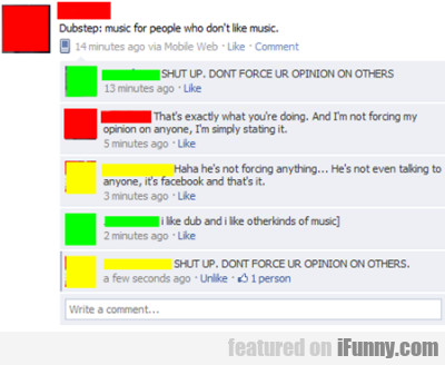 Dubstep. Music for people who don't like music.
