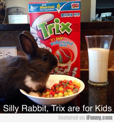 Silly Rabbit, Trix Are For Kids