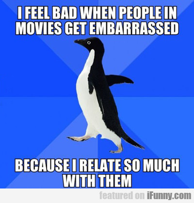 I Feel Bad When People In Movies...