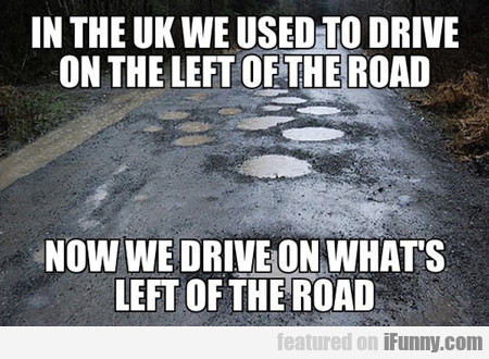 In The Uk We Used To Drive On The Left Side Of...
