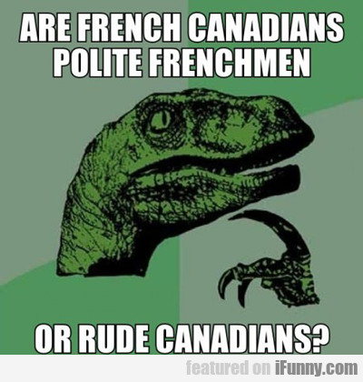 are french canadians polite frenchmen or...
