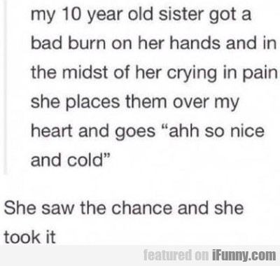 My 10 Year Old Sister Got A Bad Burn On Her..