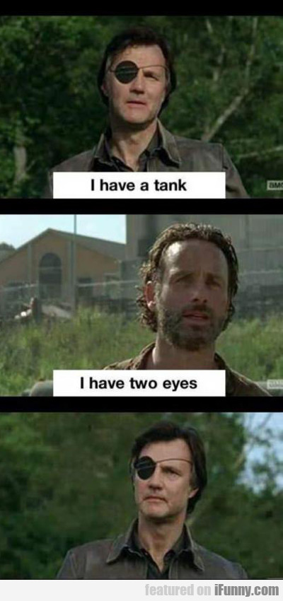 I Have A Tank, I Have Two Eyes...