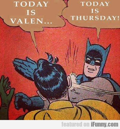 Today Is Valen...today Is Thursday!
