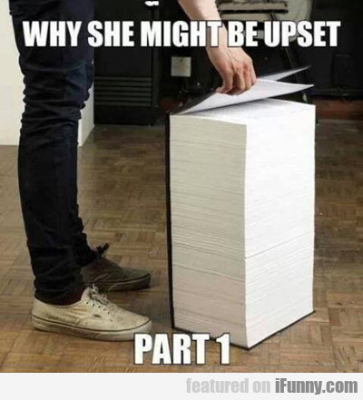 Why She Might Be Upset Part One...
