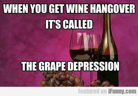 when you get wine hangover it's called...