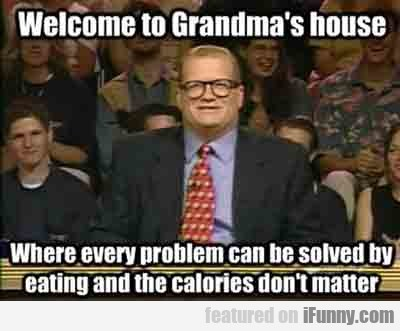 Welcome To Grandma's House...