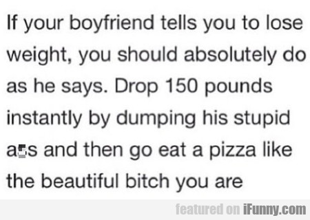 If Your Boyfriend Tells You To Lose Weight...