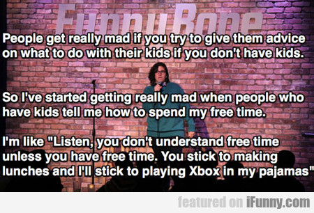 people get really mad if you try to give them...