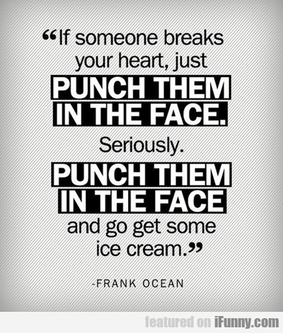if someone breaks your heart...