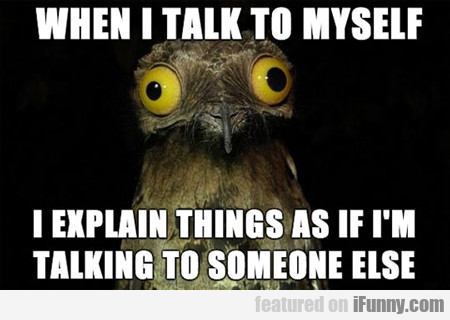 When I Talk To Myself...