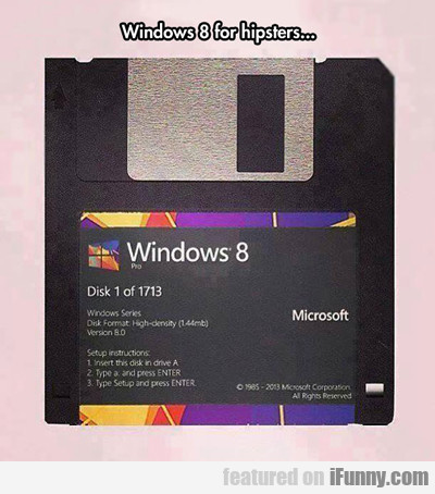 Windows 8 For Hipsters...
