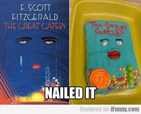 the great gatsby, nailed it...