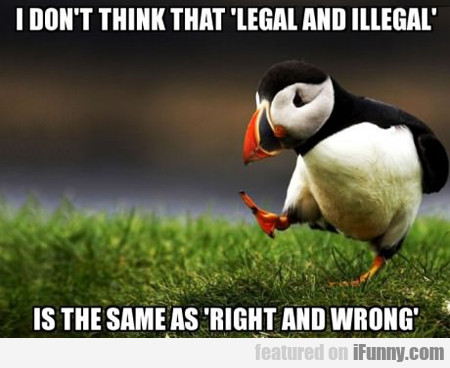 I Don't Think That Legal And Illegal...