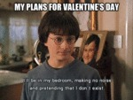 My Plans For Valentine's Day...