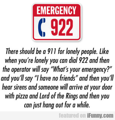 There Should Be A 911 For Lonely People