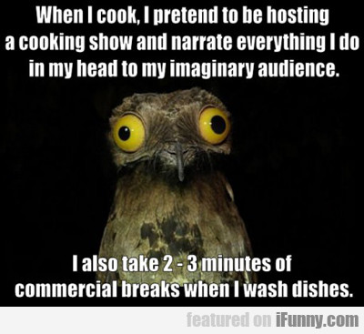 When I Cook, I Pretend To Be Hosting...