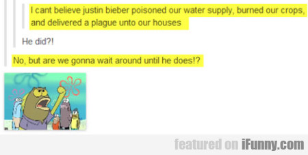 I Can't Believe Justin Bieber Poisoned Our Water..