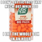 I Don't Buy Tic Tacs That Much...