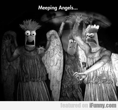 Meeping Angels...