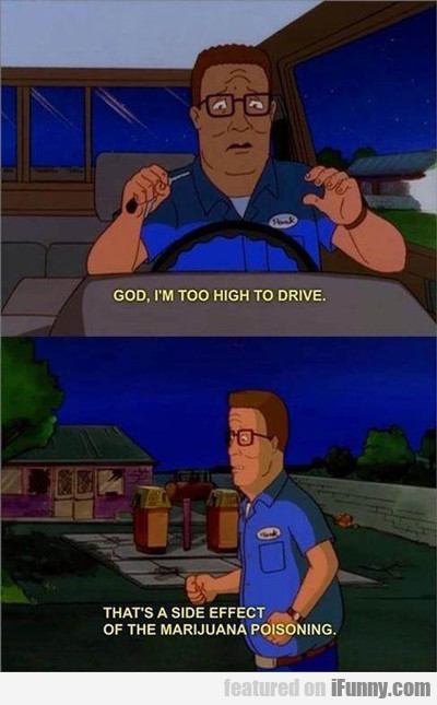 God, I'm Too High To Drive...