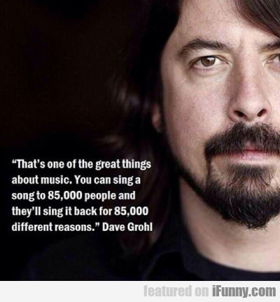 That's One Of The Great Things About Music...