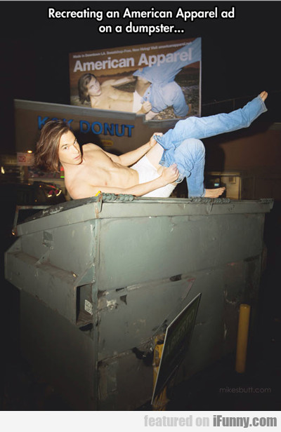 recreating an american apparel ad on a dumpster...