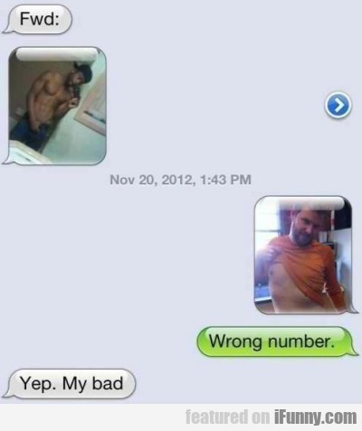 Fwd. Wrong Number.yep, My Bad.