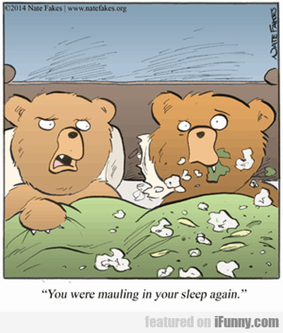 You Were Mauling In Your Sleep Again