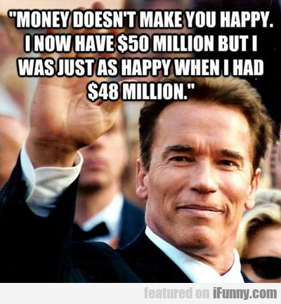 money doesn't make you happy...