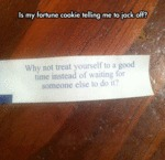 Is My Fortune Cookie Telling Me To Jack Off?