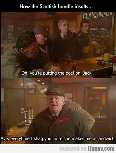 how the scottish handle insults...