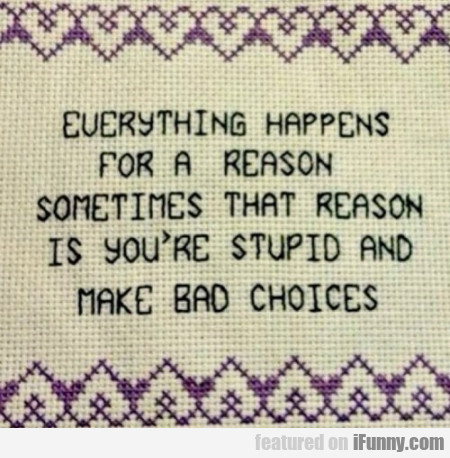 Everything Happens For A Reason Sometimes