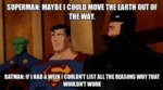 Superman: Maybe I Could Move The Earth Out Of...