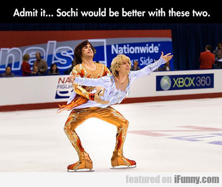 admit it... sochi would be better with these two.