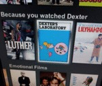 Because You Watched Dexter...
