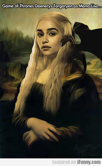 Game Of Thrones Daenerys Targaryen As Mona Lisa...