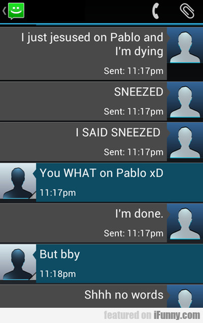I just jesused on Pablo and I'm dying