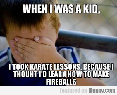 When I Was A Kid I Took Karate Lessons...