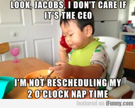 look, jacobs, i don't care if it's the ceo