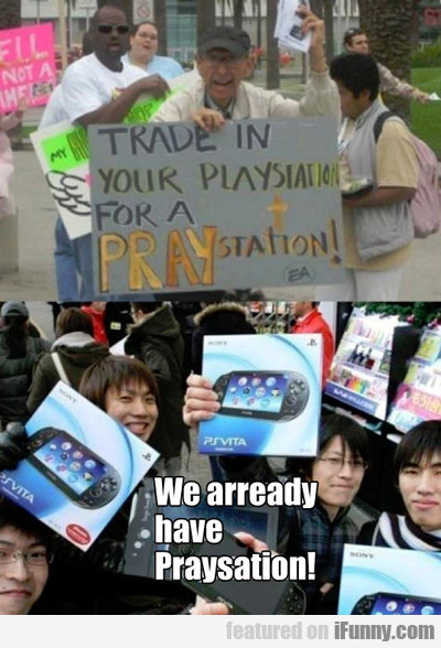 Trade In Your Playstation For A Praystation...