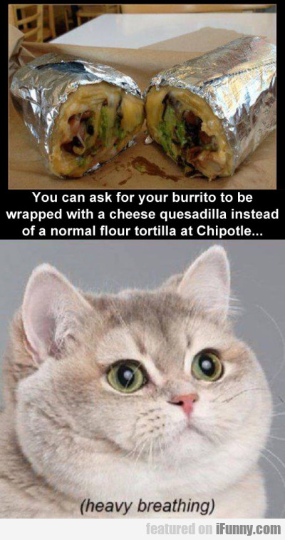 you can ask for your burrito