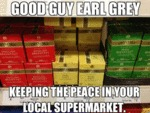 Good Guy Earl Grey...