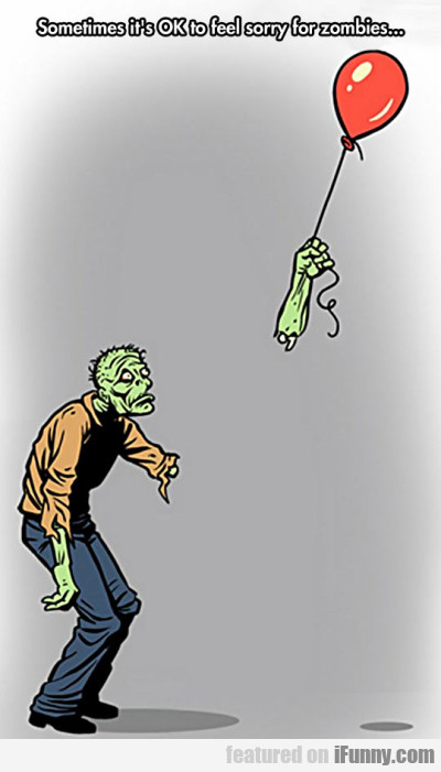sometimes it's ok to feel sorry for the zombies