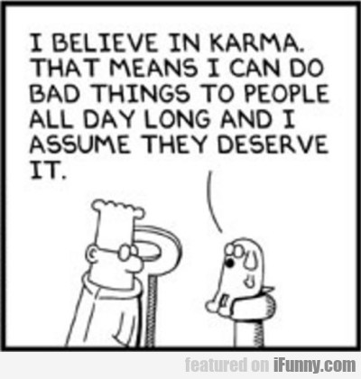 I Believe In Karma. That Means I Can Do...