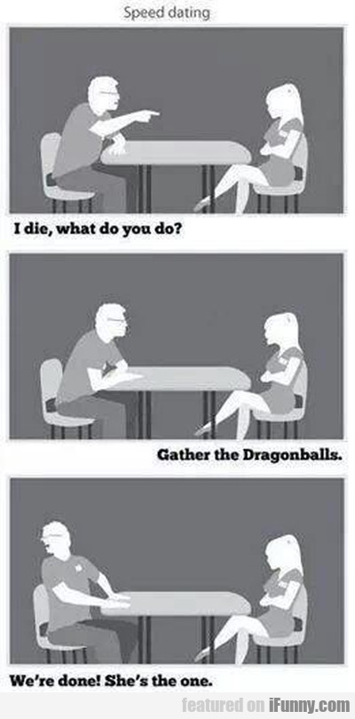 Speed Dating. I Die, What Do You Do