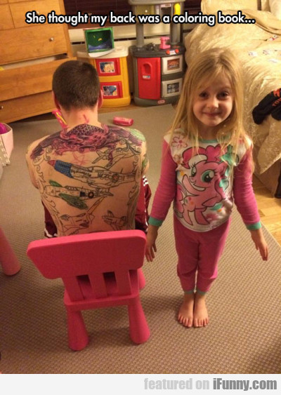 She Thought My Back Was A Coloring Book...