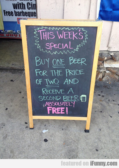 This Week's Special, Buy One Beer...